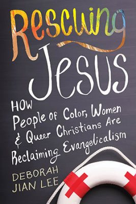 Rescuing Jesus: How People of Color, Women, and Queer Christians are Reclaiming Evangelicalism by Deborah Jian Lee