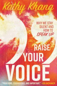 Raise Your Voice: Why We Stay Silent and How to Speak Up by Kathy Khang