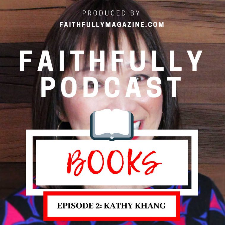 Kathy Khang discusses her book Raise Your Voice on Faithfully Podcast Books.