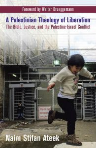 A Palestinian Theology of Liberation: The Bible, Justice, and the Palestine-Israel Conflict by Naim Stifan Ateek