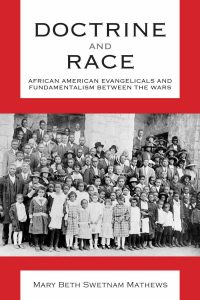 Doctrine and Race: African American Evangelicals and Fundamentalism between the Wars by Mary Beth Swetnam Mathews