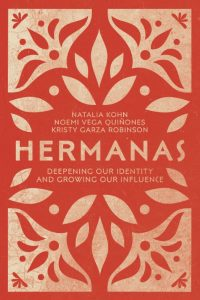 Hermanas: Deepening Our Identity and Growing Our Influence by by Natalia Kohn Rivera, Noemi Vega Quiñones, and Kristy Garza Robinson