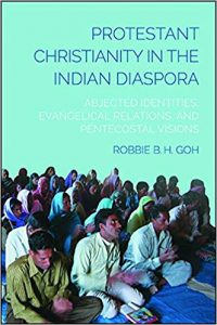 Protestant Christianity in the Indian Diaspora: Abjected Identities, Evangelical Relations, and Pentecostal Visions Paperback by Robbie B. H. Goh