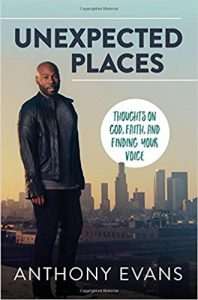Unexpected Places: Thoughts on God, Faith, and Finding Your Voice by Anthony Evans