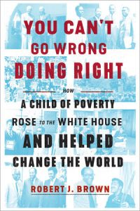 You Can't Go Wrong Doing Right: How a Child of Poverty Rose to the White House and Helped Change the World Hardcover by Robert J. Brown.