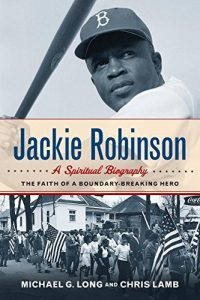 ackie Robinson: A Spiritual Biography: The Faith of a Boundary-Breaking Hero Paperback by Michael G. Long